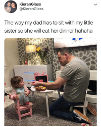 Dad, Relatable, and Her: KieranGlass  @KieranGlass  The way my dad has to sit with my little  sister so she will eat her dinner hahaha this dad. 👏❤️😂