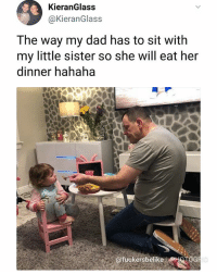 Dad, Goals, and Memes: KieranGlass  @KieranGlass  The way my dad has to sit with  my little sister so she will eat her  dinner hahaha  @fuckersbelike PHOTOG Dad goals 😉
