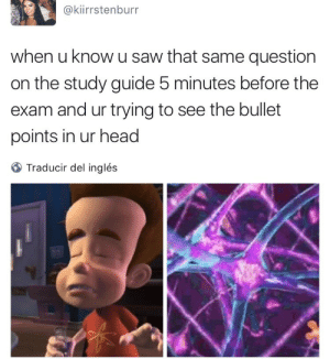 Head, Saw, and Target: @kiirrstenburr  when u know u saw that same question  on the study guide 5 minutes before the  exam and ur trying to see the bullet  points in ur head  Traducir del inglés volcainist: This is 100% me