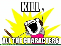 """Meme, Memebase, and Shakespeare: KILL  ALL THE CHARACTERS  MEMEBAS  .cOM This image is a meme known as """"X all the Y."""" This one in particular depicts the character overly enthusiastic to kill off all the characters in his plays. After reading some of Shakespeare's tragedies, this meme seems spot on. In his tragedies, all characters but a few are killed at some point during the play. I feel that this image depicts Shakespeare's mindset while writing his tragedies, using  a very comical medium. Image from http://memebase.cheezburger.com/tag/shakespeare/page/2 Chris Core"""