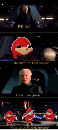 "Dank, Fake, and Meme: Kill him!  I shouldnt, it is not da wae  He is fake queen  cluckcluckcluckcluckcluck* <p>Do u know da wae of the star wars meme via /r/dank_meme <a href=""http://ift.tt/2FVxud4"">http://ift.tt/2FVxud4</a></p>"