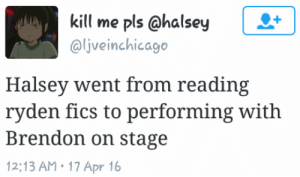 Target, Tumblr, and Blog: kill me pls @halsey+  @ljveinchicago  1  Halsey went from reading  ryden fics to performing with  Brendon on stage  12:13 AM.17 Apr 16 dismay-at-the-soiree:  listen im not saying anything but if she can do it  YOU CAN TOO  WHICH ONE OF Y'ALL IS NEXT