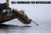 Funny, Memes, and Being Salty: KILL SUBMARINE FOR MOTHERLAND Tank Kill Submarine Gold Motherland Funny Wtf Ocean Movie Siri Army AirForce Marines 19Kg 19K Tank Salty
