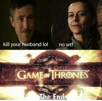 Kill Your: kill your husband lol  no wtf  The End