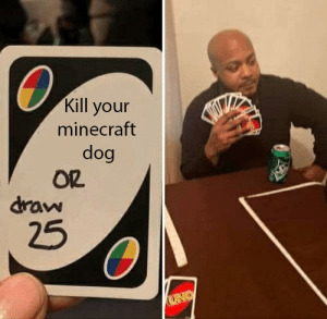 not sven!: Kill your  minecraft  dog  OR  draw  25  UNO not sven!