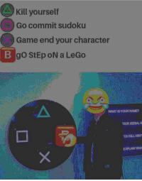 commit sudoku: Kill yourself  Go commit sudoku  Game end your character  WHAT IS YOUR NANE?