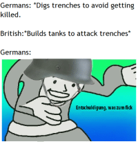 Mein Weiner is in danger.: killed  British:*Builds tanks to attack trenches  Germans:  Entschuldigung, was zum fick Mein Weiner is in danger.