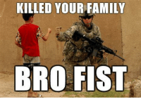Brofist: KILLED YOUR FAMILY  BRO FIST