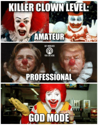 What clown are you most scared of?  Get involved, you live here!: KILLER CLOWN LEVEL:  AMATEUR  GETINVOLVED  YOU LIVE HERE  PROFESSIONAL  GOD MODE What clown are you most scared of?  Get involved, you live here!