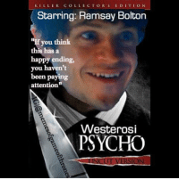 """""""If you think this has a happy ending, you haven't been paying attention."""" One of my favorite quotes because it's true for the entire series! But also, Ramsay is crazy af! 😂😂😂 gameofthrones got HBO kingofthronesedit ramsaybolton ramsaysnow bolton westerosipsycho psycho iwanrheon: KILLER COLLECTOR S EDIT TION  Starring: Ramsay Bolton  """"If you think  happy ending,  you haven't  been paying  attention""""  Westerosi  PSYCHO """"If you think this has a happy ending, you haven't been paying attention."""" One of my favorite quotes because it's true for the entire series! But also, Ramsay is crazy af! 😂😂😂 gameofthrones got HBO kingofthronesedit ramsaybolton ramsaysnow bolton westerosipsycho psycho iwanrheon"""