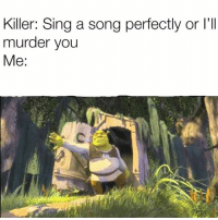 Murder, A Song, and Song: Killer: Sing a song perfectly or l'I  murder you  Me: