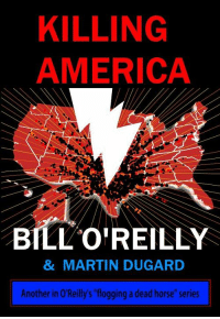 """Orielys: KILLING  AMERICA  BILLOIREILLY  & MARTIN DUGARD  Another in O'Reilly's """"flogging a dead horse"""" series"""