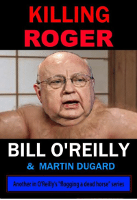 """Man Bill O'Reilly is a fast writer!: KILLING  ROGER  BILL O'REILLY  & MARTIN DUGARD  Another in O'Reilly's """"flogging a dead horse"""" series Man Bill O'Reilly is a fast writer!"""