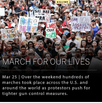 Bailey Jay, Memes, and School: KILLINg  SAY, NAY  TO THI  BAN  ASSA ULT  WEACOMS  U.S. NEW  MARCH FOR OUR LIVES  Mar 25 Over the weekend hundreds of  marches took place across the U.S. and  around the world as protestors push for  tighter gun control measures. Over 700 marches took place this weekend across the United States and around the globe in support of taking action against gun violence. Over 200,000 people attended the main march down Pennsylvania Avenue in Washington D.C., at which survivors of past school shootings rallied the crowd. The events were planned by a group of students from Marjory Stoneman Douglas High School in Parkland, FL, where 17 students were shot dead on February 14th by an assailant armed with a semi automatic weapon. ____ Image: (cover) Alex Edelman, @levijfoster , @elliskchen , @digitalglobe , Reuters, Getty, AP (video) The Guardian
