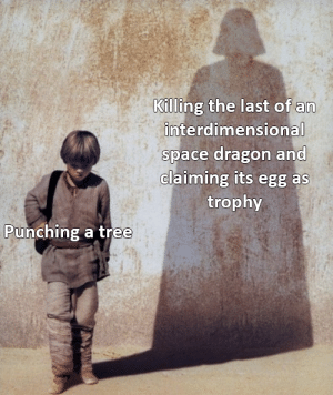 Humble, Space, and Tree: Killing the last of an  interdimensional  space dragon and  claiming its egg as  trophy  Punching a tree Humble Beginnings