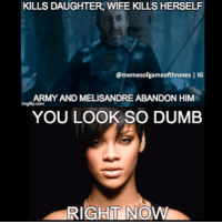 I know everyone is still mourning Jon Snow. But can we stop for a second and think about how Stannis totally had it coming! gameofthronesfinale gameofthronesmeme gotfinale stannis ripshireen stannisthemannis baratheon stannisbaratheon got gameofthrones rihanna takeabow ripstannis ripjonsnow: KILLS DAUGHTER, WIFE KILLS HERSELF  @memes of gameofthrones I IG  ARMY AND MELISANDREABANDON HIM  YOU LOOK SO DUMB  RIGH I know everyone is still mourning Jon Snow. But can we stop for a second and think about how Stannis totally had it coming! gameofthronesfinale gameofthronesmeme gotfinale stannis ripshireen stannisthemannis baratheon stannisbaratheon got gameofthrones rihanna takeabow ripstannis ripjonsnow