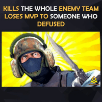 Life is unfair sometimes: KILLS THE WHOLE  ENEMY TEAM  LOSES MVP TO SOMEONE WHO  DEFUSED  COMING  MEME Life is unfair sometimes