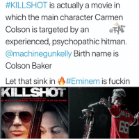 Eminem, Friends, and Memes:  #KILLSHOT is actually a movie in  which the main character Carmen  Colson is targeted by an e  experienced, psychopathic hitman.  @machinegunkelly Birth name is  Colson Baker  Let that sink in A.#Eminem is fuckin  KILLSHOT  ELMORE LEONARD, AUTHOR OF 3:10 TO YUMA  ESTR 🤯🤯🤯 Follow @bars for more ➡️ DM 5 FRIENDS