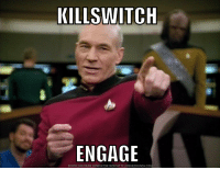 Picard loves Killswitch: KILLSWITCH  ENGAGE  DOWNLOAD MEME GENERATOR FROM HTTP://MEMECRUNCH.COM Picard loves Killswitch
