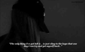 "https://iglovequotes.net: KILLTHEINSIDE  ""The only thing Ive got left is .. is just cling to the hope that one  day I can try and get myself back.."" https://iglovequotes.net"