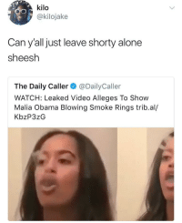 <p>My god&hellip;. a college student smoking weed?!??! Unheard of. (via /r/BlackPeopleTwitter)</p>: kilo  @kilojake  Can y'all just leave shorty alone  sheesh  The Daily Caller@DailyCaller  WATCH: Leaked Video Alleges To Show  Malia Obama Blowing Smoke Rings trib.al/  KbzP3zG <p>My god&hellip;. a college student smoking weed?!??! Unheard of. (via /r/BlackPeopleTwitter)</p>