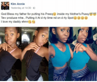 Epp us o. Whose daughter is this please? 😭: Kim Annie  Yesterday at 14:39  God Bless my father for putting his Preeqv inside my Mother's Pussy  Tew produce mhe.. Putting it At d rty time nd on d rty Spots ^^ ^^  I love my daddy ehnn Epp us o. Whose daughter is this please? 😭