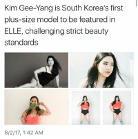 Memes, Beauty Standards, and 🤖: Kim Gee-Yang is South Korea's first  plus-size model to be featured in  ELLE, challenging strict beauty  standards  8/2/17, 1:42 AM she is everything