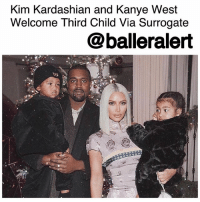 "Children, Family, and Kanye: Kim Kardashian and Kanye West  Welcome Third Child Via Surrogate  @balleralert Kim Kardashian and Kanye West Welcome Third Child Via Surrogate – blogged by @MsJennyb ⠀⠀⠀⠀⠀⠀⠀ ⠀⠀⠀⠀⠀⠀⠀ New BallerBaby alert! ⠀⠀⠀⠀⠀⠀⠀ ⠀⠀⠀⠀⠀⠀⠀ KimKardashian and KanyeWest have officially welcomed their third child together, TMZ reports. ⠀⠀⠀⠀⠀⠀⠀ ⠀⠀⠀⠀⠀⠀⠀ On Monday, the couple's surrogate gave birth to a baby girl, weighing 7lbs and 6oz. However, it remains unclear where the baby was born as the surrogate lives in San Diego and the West's other children were born in L.A. ⠀⠀⠀⠀⠀⠀⠀ ⠀⠀⠀⠀⠀⠀⠀ According to TMZ, the couple explored alternative options after Kim suffered from a life-threatening condition that caused complications during the birth of their baby boy, Saint. As a result, the couple hired a surrogate to birth their third child. ⠀⠀⠀⠀⠀⠀⠀ ⠀⠀⠀⠀⠀⠀⠀ ""We are incredibly grateful to our surrogate who made our dreams come true with the greatest gift one could give and to our wonderful doctors and nurses for their special care,"" Kim said, according to The @blast. ⠀⠀⠀⠀⠀⠀⠀ ⠀⠀⠀⠀⠀⠀⠀ Congratulations to the West Family!"