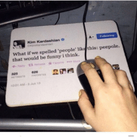She really got this mouse pad 🤦‍♂️😂 https://t.co/MSy6IJMFg8: Kim Kardashian  Kimkardashian  What if we spelled 'people' like this: peepole.  that would be funny i think.  325 , 626 野門  1001 AM 5 Jun 13 She really got this mouse pad 🤦‍♂️😂 https://t.co/MSy6IJMFg8