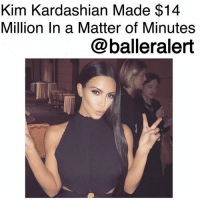 Kim Kardashian Made $14 Million In a Matter of Minutes-blogged by @thereal__bee ⠀⠀⠀⠀⠀⠀⠀ ⠀⠀⠀⠀⠀⠀⠀ KimKardashian has officially launched her KKW Cosmetics line and in a matter of hours, she was $14 million richer. ⠀⠀⠀⠀⠀⠀⠀ ⠀⠀⠀⠀⠀⠀⠀ Kim hosted a launch party at her BelAir home for her makeup line. Her husband, KanyeWest, her mother KrisJenner, and her children in attendance of course. ⠀⠀⠀⠀⠀⠀⠀ ⠀⠀⠀⠀⠀⠀⠀ The Creme Contour & Highlighting Kit of the new line went up for sale at 9 a.m. PST. According to E! News, by 11:40 a.m., Kim had completely sold out of her inventory. ⠀⠀⠀⠀⠀⠀⠀ ⠀⠀⠀⠀⠀⠀⠀ The kits, which are available in four different shades (light, medium, dark, and deep dark), retail for $48, and after shipping and taxes, the total comes to $62.95. With all 300,000 units sold out, Kim made around $14.4 million in sales in under three hours.: Kim Kardashian Made $14  Million In a Matter of Minutes  @balleralert Kim Kardashian Made $14 Million In a Matter of Minutes-blogged by @thereal__bee ⠀⠀⠀⠀⠀⠀⠀ ⠀⠀⠀⠀⠀⠀⠀ KimKardashian has officially launched her KKW Cosmetics line and in a matter of hours, she was $14 million richer. ⠀⠀⠀⠀⠀⠀⠀ ⠀⠀⠀⠀⠀⠀⠀ Kim hosted a launch party at her BelAir home for her makeup line. Her husband, KanyeWest, her mother KrisJenner, and her children in attendance of course. ⠀⠀⠀⠀⠀⠀⠀ ⠀⠀⠀⠀⠀⠀⠀ The Creme Contour & Highlighting Kit of the new line went up for sale at 9 a.m. PST. According to E! News, by 11:40 a.m., Kim had completely sold out of her inventory. ⠀⠀⠀⠀⠀⠀⠀ ⠀⠀⠀⠀⠀⠀⠀ The kits, which are available in four different shades (light, medium, dark, and deep dark), retail for $48, and after shipping and taxes, the total comes to $62.95. With all 300,000 units sold out, Kim made around $14.4 million in sales in under three hours.