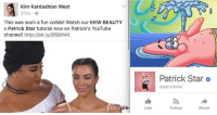 KIM TAGGED THE WRONG PATRICK STAR I CANT - Sierra: Kim Kardashian West  3 hrs  This was such a fun collab! Watch our KKW BEAUTY  x Patrick Star tutorial now on Patrick's YouTube  channel! http://bit.ly/2f9jW4K  Patrick Star。  @patrickstar  Kw  Like  Follow  Share KIM TAGGED THE WRONG PATRICK STAR I CANT - Sierra