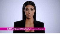 When you aren't really sure what you're famous for: KIM KARDASHIAN WEST Famous Person When you aren't really sure what you're famous for