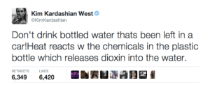 gruncheon:  lsdzeppelin:  chemistry class with kim  she sounds like my mom : Kim Kardashian West  @KimKardashian  Don't drink bottled water thats been left in a  car!Heat reacts w the chemicals in the plastic  bottle which releases dioxin into the water.  ENAUNADE I  RETWEETS  LIKES  6,349  6,420 gruncheon:  lsdzeppelin:  chemistry class with kim  she sounds like my mom