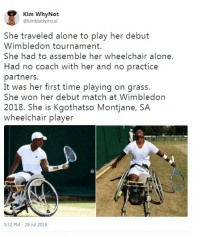 Africa, Being Alone, and Black: Kim WhyNot  @kimblackproud  She traveled alone to play her debut  Wimbledon tournament.  She had to assemble her wheelchair alone.  Had no coach with her and no practice  partners.  It was her first time playing on grass.  She won her debut match at Wimbledon  2018. She is Kgothatso Montjane, SA  wheelchair player  5:32 PM- 29 Jul 2018 South Africa's first black woman wheelchair tennis player to play and win her 1st match on her debut participation at Wimbledon 2018!