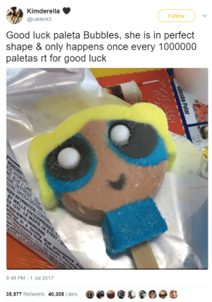 2000ish:: Kimderella  @calderk3  Follow  Good luck paleta Bubbles, she is in perfect  shape & only happens once every 1000000  paletas rt for good luck  9:48 PM-1 Jul 2017  35,577 Retweets 40,305 Likes 2000ish: