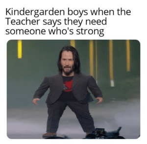 Happy Fathers day by theblanketfort MORE MEMES: Kindergarden boys when the  Teacher says they need  someone who's strong Happy Fathers day by theblanketfort MORE MEMES