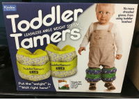 """Bailey Jay, Tumblr, and Blog: Kindex  No more  dreaded  glares from  using toddler  A GREAT START  Toddler  leashes!  LEASHLESS ANKLE WEIGHT SYSTEM  00 200,  oddler'Tamers.  ToddlerTamers  5 LB  5 LB  Put theweight"""" irn  Wait right here!""""  Simply fil  with water,  sand or  syrup! <p><a href=""""http://sindri42.tumblr.com/post/168774098572/celticpyro-illegaluturn-sbaghebbi-tired"""" class=""""tumblr_blog"""">sindri42</a>:</p><blockquote> <p><a href=""""http://celticpyro.tumblr.com/post/168771673449/illegaluturn-sbaghebbi-tired-of-watching"""" class=""""tumblr_blog"""">celticpyro</a>:</p> <blockquote> <p><a href=""""https://illegaluturn.tumblr.com/post/168769005846/sbaghebbi-tired-of-watching-your-kid-a-n-c-h-o"""" class=""""tumblr_blog"""">illegaluturn</a>:</p> <blockquote> <p><a href=""""http://sbaghebbi.tumblr.com/post/168765986588/tired-of-watching-your-kid-a-n-c-h-o-r-t-h-e-m"""" class=""""tumblr_blog"""">sbaghebbi</a>:</p>  <blockquote> <h2>tired of watching your kid?</h2> <h1>A N C H O R  T H E M  T O  T H E  G R O U N D</h1> </blockquote>  <p>train your toddler to outrun gaara's sand shield</p> </blockquote> <p style="""""""">You fools are only going to make him stronger!<br/></p> </blockquote> <p>This will result in toddlers more powerful than you can possibly imagine.</p> </blockquote>"""