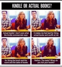 KINDLE OR ACTUAL BOOKS? Actual Books!Idon't Care What It Makes Me