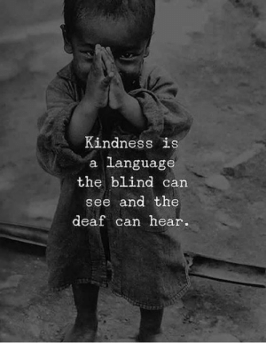 The Blind: Kindness is  a language  the blind can  see and the  deaf can hear.