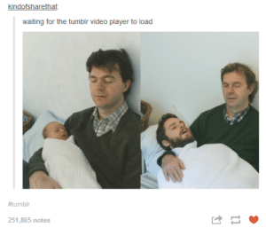 Tumblr videos…omg-humor.tumblr.com: kindofsharethat:  waiting for the tumblr video player to load  #tumblr  251,865 notes Tumblr videos…omg-humor.tumblr.com