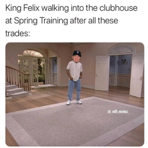 Memes, Mlb, and Spring: King Felix walking into the clubhouse  at Spring Training after all these  trades:  @ mlb memes That is if he's still around by then