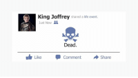 king joffrey: King Joffrey shared a life event  Just Now  &  Dead  Like Comment  Share