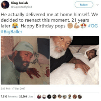 Birthday, Dad, and Kimbo Slice: King Josiah  @SupportedByGod  Follow  He actually delivered me at home himself. We  decided to reenact this moment, 21 years  later. Happy Birthday pops  #BigBaller  2:43 PM 17 Dec 2017  7,310 Retweets 22,503 Likes Dad went from Kimbo Slice to Obi-Wan Kenobi 😂