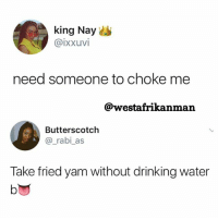 If you have non African friends that have problems sleeping, you can also prescribe a heavy dose of Yam for them. YamAlwayscomesthrough: king Nayes  @ixxuvi  need someone to choke me  @westafrikanman  Butterscotch  @_rabi as  Take fried yam without drinking water  lo If you have non African friends that have problems sleeping, you can also prescribe a heavy dose of Yam for them. YamAlwayscomesthrough