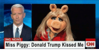 donald: KING NEWS  Miss Piggy: Donald Trump Kissed Me  CNN  8:02 PM ET