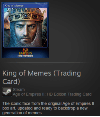 me irl: King of Memes  PIRES  HD EDITION  King of Memes (Trading  Card)  Steam  Age of Empires  ll: HD Edition Trading Card  The iconic face from the original Age of Empires ll  box art, updated and ready to backdrop a new  generation of memes. me irl