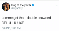 Memes, Youth, and 🤖: king of the youth  @lilyachty  Lemme get that.. double seaweed  DELUUUUUXE  6/23/18, 1:09 PM 🔥🔥🔥🔥 @lilyachty
