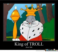 For more awesome holiday and fun pictures go to... www.snowflakescottage.com: King of TROLL  Since 1940  memecenter-com For more awesome holiday and fun pictures go to... www.snowflakescottage.com