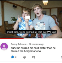 Dude, Dank Memes, and Blur: KING RING  credit card, we're gonna blur that cuz f**k yall  Danny Acheson 17 minutes ago  dude he blurred his card better than he  blurred the body lmaoooo LMFAAOOOO