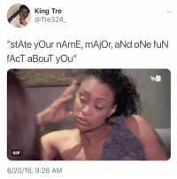 "Gif, Love, and Relatable: King Tre  @Tre324  ""stAte yOur nAmE, mAjOr, aNd oNe fuN  fAcT aBouT yOu  GIF  8/20/18, 9:26 AM don't you love syllabus week 🤓"
